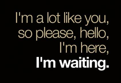 I'm here..... I'm waiting